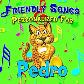 Friendly Songs - Personalized For Pedro