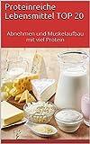 Proteinreiche Lebensmittel TOP 20: Abnehmen und Muskelaufbau mit viel Protein