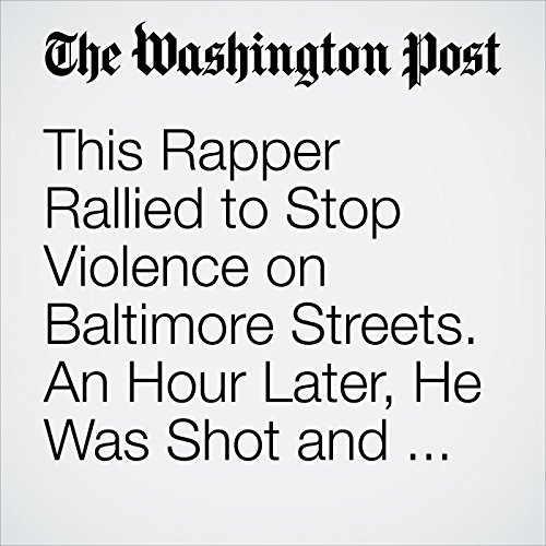 This Rapper Rallied to Stop Violence on Baltimore Streets. An Hour Later, He Was Shot and Killed cover art