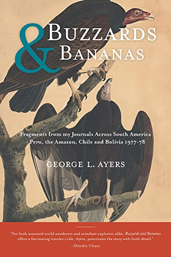 Buzzards and Bananas: Fragments from my Journals Across South America - Peru, the Amazon, Chile and Bolivia 1977-78 (English Edition)