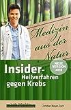 Insider-Heilverfahren gegen Krebs (Neue Version 2018): 70 alternative Krebstherapien mit zahlreichen Studien, Erfahrungsberichten, Kosten und Bezugsquellen - Christian Meyer-Esch