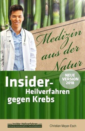 Insider-Heilverfahren gegen Krebs (Neue Version 2018): 70 alternative Krebstherapien mit zahlreichen Studien, Erfahrungsberichten, Kosten und Bezugsquellen