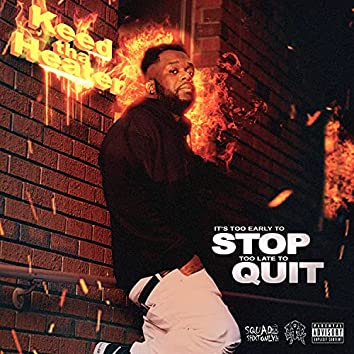 It's Too Early to Stop Too Late to Quit