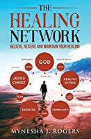The Healing Network: Believe, Receive and Maintain Your Healing