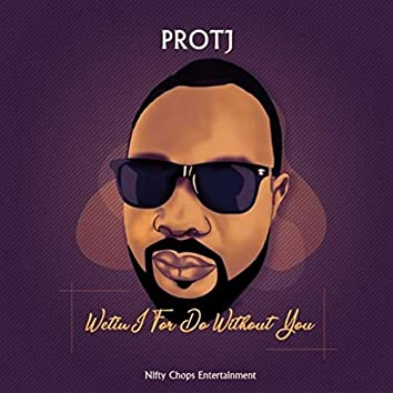 Wetin I For Do Without You