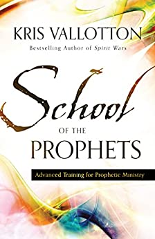 School of the Prophets: Advanced Training for Prophetic Ministry by [Kris Vallotton, Bill Johnson]