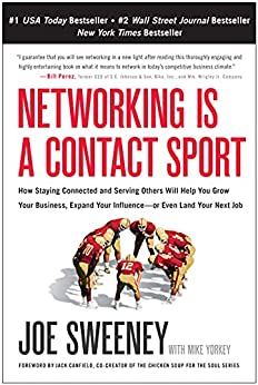 Networking Is a Contact Sport: How Staying Connected and Serving Others Will Help You Grow Your Business, Expand Your Influence -- or Even Land Your Next Job by [Joe Sweeney, Mike Yorkey]