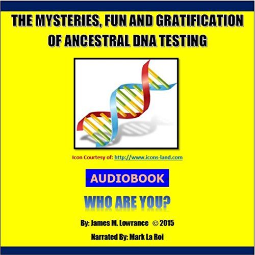 The Mysteries, Fun and Gratification of Ancestral DNA Testing audiobook cover art