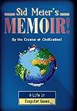 Sid Meier s Memoir!: A Life in Computer Games