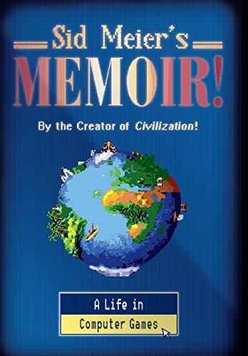 Sid Meier\'s Memoir!: A Life in Computer Games
