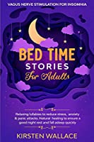 Bedtime Stories for Adults - Vagus Nerve stimulation for Insomnia: Relaxing Lullabies to Reduce Stress, Anxiety & Panic Attacks. Natural Healing to Ensure a Good Night Rest and Fall Asleep Quickly (Bedtime Stories for Adults - 4 Books in 1)