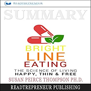 Summary: Bright Line Eating     The Science of Living Happy, Thin & Free              By:                                                                                                                                 Readtrepreneur Publishing                               Narrated by:                                                                                                                                 Erich Bailey                      Length: 1 hr and 4 mins     Not rated yet     Overall 0.0