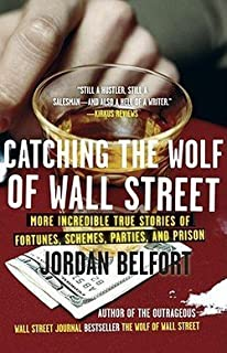 Jordan Belfort: Catching the Wolf of Wall Street : More Incredible True Stories of Fortunes, Schemes, Parties, and Prison (Paperback); 2011 Edition