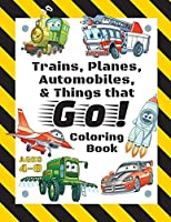 Trains, Planes, Automobiles, & Things that Go! Coloring Book: For Kids Ages 4-8 (With Unique Coloring Pages!)