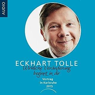 Wirkliche Veränderung beginnt in dir     Vortrag in Karlsruhe 2015              Autor:                                                                                                                                 Eckhart Tolle                               Sprecher:                                                                                                                                 Eckhart Tolle                      Spieldauer: 1 Std. und 56 Min.     78 Bewertungen     Gesamt 4,9