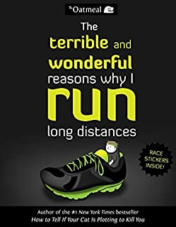The Terrible and Wonderful Reasons Why I Run Long Distances (Volume 5) (The Oatmeal)