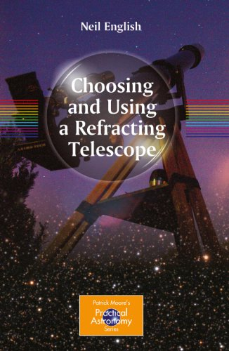 Choosing and Using a Refracting Telescope (The Patrick Moore Practical...