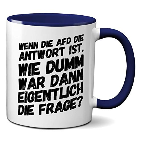 how about tee Tasse mit Spruchmotiv: Wenn die AFD die Antwort ist, wie dumm war dann eigentlich die Frage (weiß/cobaltblau)
