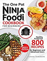 The ONE-POT NINJA FOODI COOKBOOK FOR BEGINNERS: 800 Healthy Foolproof Recipes for Beginners and Advanced Users
