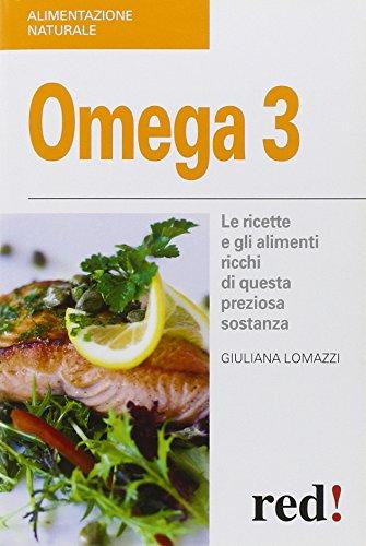 Omega 3. Le ricette e gli alimenti ricchi di questa preziosa sostanza
