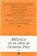 México en la obra de Octavio Paz, I. El peregrino en su patria : historia y política de México, 2. Presente fluido (Letras Mexicanas) (Spanish Edition)