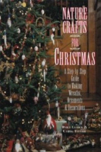 Compare Textbook Prices for Nature Crafts for Christmas: A Step-By-Step Guide to Making Wreaths, Ornaments & Decorations  ISBN 9780875966229 by Cusick, Dawn,Taylor, Carol