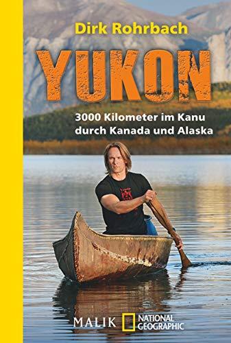 Yukon: 3000 Kilometer im Kanu durch Kanada und Alaska [Kindle-Edition]