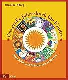 Hermine König: Das große Jahresbuch für Kinder. Feste feiern und Bräuche neu entdecken