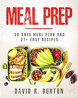 Meal Prep: A Complete Meal Prep Cookbook With 30 Days Meal Plan For Weight Loss And 27+ Easy, Packable Recipes 1