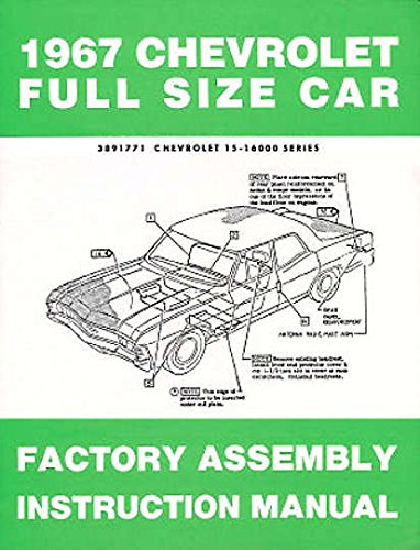 COMPLETE & UNABRIDGED 1967 CHEVROLET PASSENGER CAR FACTORY ASSEMBLY INSTRUCTION MANUAL - Including - Biscayne, Bel Air, Impala, Caprice, SS, convertibles, Hardtop, Sedan, Station Wagons - CHEVY 67