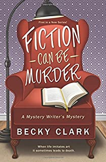 Fiction Can Be Murder: Book 1: A Mystery Writer's Mystery