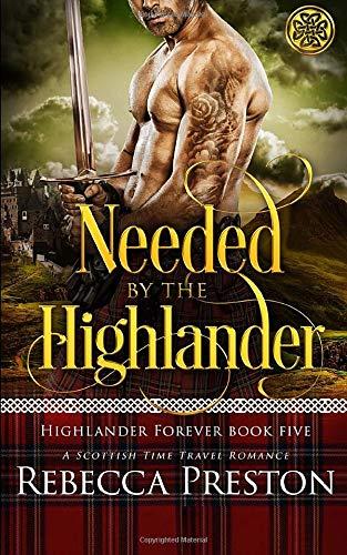 Needed By The Highlander: A Scottish Time Travel Romance (Highlander Forever)