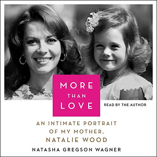 More than love an intimate portrait of my mother, Natalie Wood / Natasha Gregson Wagner. cover