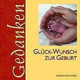 Glück-Wunsch zur Geburt (Gedanken) - Gabriele Hartl