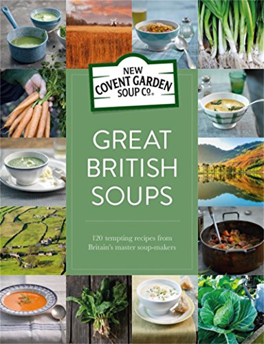 Great British Soups: 120 tempting recipes from Britain's master soup-makers (New Covent Garden Soup Company)
