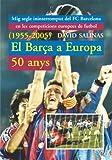 Barca A Europa 50 Anys + Annex 2006-2009: Mig segle ininterromput del FC Barcelona en les competicions (Cronos)