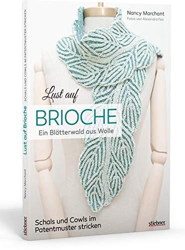 Lust auf Brioche: Ein Blätterwald aus Wolle. Patentmuster stricken für Schals & Cowls. 8 Projekte mit detaillierten Strickanleitungen für Vollpatent, Reliefpatent, Doppelstricken und Lochmuster.
