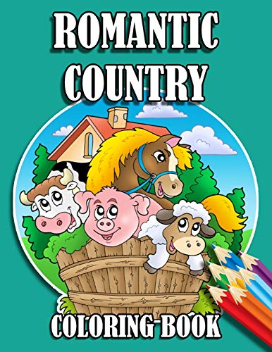Romantic Country Coloring Book: 30 Big, Simple and Fun Designs Farm Vehicles Farm Animals And More - Cow, Horse, Chicken, Pig, and Many More!