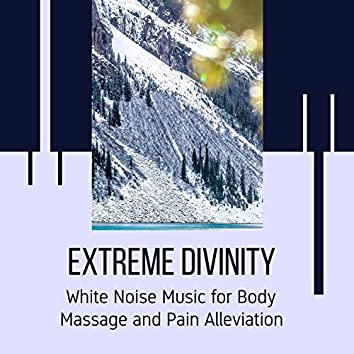 Extreme Divinity - White Noise Music for Body Massage and Pain Alleviation