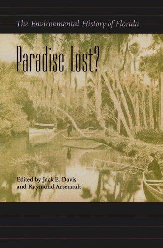 Paradise Lost?: The Environmental History of Florida (Florida History and Culture)