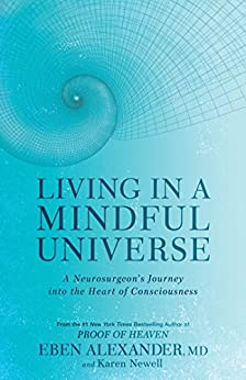Living in a Mindful Universe: A Neurosurgeon's Journey into the Heart of Consciousness (English Edition) van [Eben Alexander, Karen Newell]