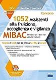 Concorso 1052 Assistenti alla fruizione, accoglienza e vigilanza MIBAC: Teoria e test per la prova scritta e orale (Professioni & Concorsi) - Autori vari