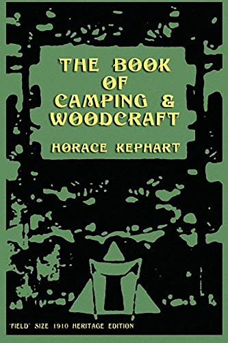 The Book of Camping & Woodcraft: A Guidebook For Those Who Travel In The Wilderness by [Horace Kephart]