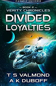 Divided Loyalties (Verity Chronicles Book 2): A Cadicle Space Opera Adventure by [T.S. Valmond, A.K. DuBoff]