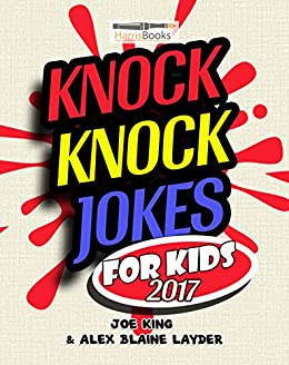 Knock Knock Jokes for Kids 2017: Hilarious Collection of Clean Jokes for Kids! by [Joe King, Alex Blaine Layder, Christopher C.  Harris]
