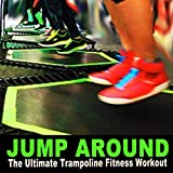 Jump Around the Ultimate Trampoline Fitness Workout & DJ Mix (Screw Legs and Strong Bungees for All...