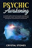 Psychic awakening: A Complete Guide to Achieve the Psychic Awareness and Develop Psychic Empath.Expand Psychic Power Through a Journey from Unconsciousness to Consciousnes