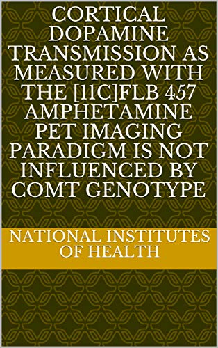 Cortical Dopamine Transmission as Measured with the [11C]FLB 457  Amphetamine PET Imaging Paradigm Is Not Influenced by COMT Genotype (English Edition)