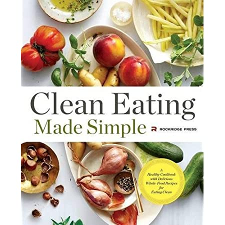 Health Shopping Clean Eating Made Simple: A Healthy Cookbook with Delicious Whole-Food Recipes for Eating Clean
