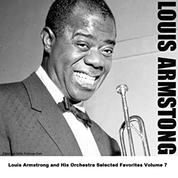 Louis Armstrong and His Orchestra Selected Favorites Volume 7
